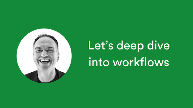 Deep dive: workflows